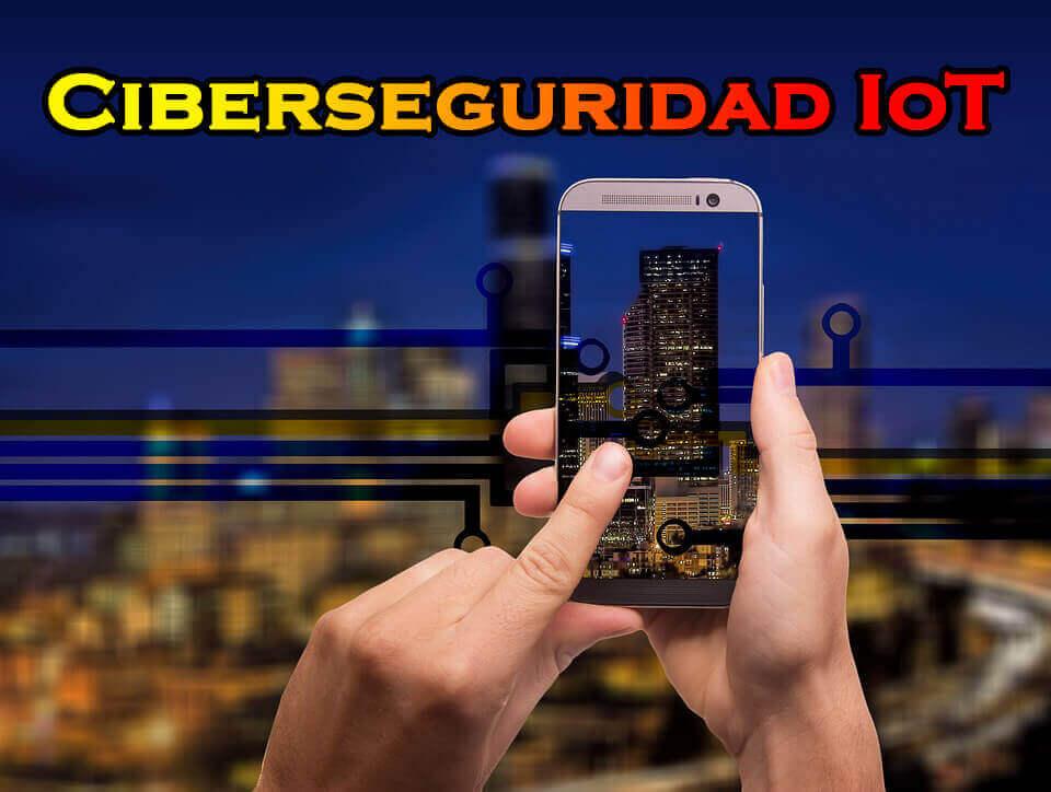 Ciberseguridad IoT: Cómo instalar dispositivos IoT seguros